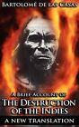 A Brief Account of the Destruction of the Indies by Bartolome De Las Casas, Sara Gordons (Hardback, 2011)