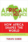 African Independence: How Africa Shapes the World by Tukufu Zuberi (Paperback, 2016)