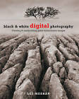 Black and White Digital Photography: Creating and Manipulating Great Monochrome Images by Les Meehan (Paperback, 2005)