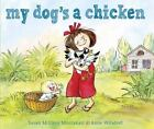 My Dog's a Chicken by Susan McElroy Montanari (2016, Hardcover)