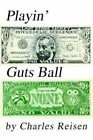 Playin' Guts Ball 9780595303915 by Charles Reisen Book