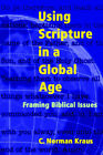 Using Scripture in a Global Age: Framing Biblical Issues by C.Norman Kraus (Paperback, 2006)
