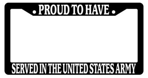 Black License Plate Frame Proud To Have Served In The United States Army 219