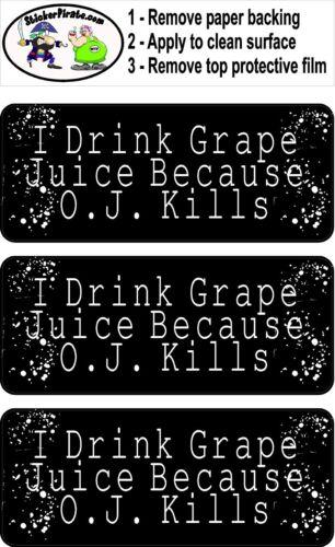 I Drink Grape Juice Because O.J 3 Kills R BS226