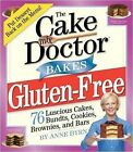 The Cake Mix Doctors Bakes Gluten-Free: 76 Luscious Cakes, Bundts, Cookies, Brownies, and Bars by Anne Byrn (Paperback)