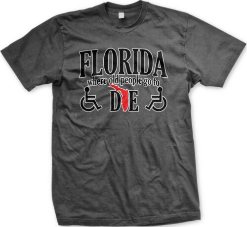 Florida Where Old People Go To Die Funny Rude Retirement Mean Humor Mens T-shirt