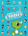 Super-Cute Chibis to Draw and Paint by Joanna Zhou (Paperback, 2011)