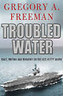 Troubled Water: Race, Mutiny, and Bravery on the USS Kitty Hawk by Gregory A. Freeman (Paperback, 2010)
