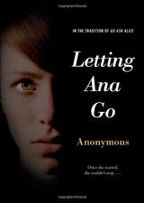 Letting Ana Go by Anonymous (2013, Paperback)