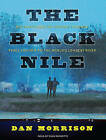 The Black Nile: One Man's Amazing Journey Through Peace and War on the World's Longest River by Dan Morrison (CD-Audio, 2010)