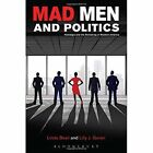 Mad Men and Politics: Nostalgia and the Remaking of Modern America by Bloomsbury Publishing Plc (Paperback, 2015)