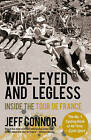 Wide-Eyed and Legless: Inside the Tour De France by Jeff Connor (Paperback, 2011)