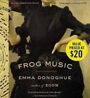 Frog Music by Professor Emma Donoghue (CD-Audio, 2015)