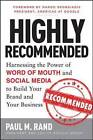 Highly Recommended: Harnessing the Power of Word of Mouth and Social Media to Build Your Brand and Your Business by Paul M. Rand (Hardback, 2013)