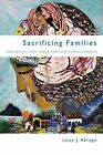 Sacrificing Families: Navigating Laws, Labor, and Love Across Borders by Leisy Abrego (Hardback, 2014)