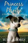 Princess Phoebe: A Greyhound's Adventure by Scilla James (Paperback, 2013)
