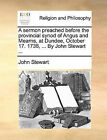 A Sermon Preached Before the Provincial Synod of Angus and Mearns, at Dundee, October 17. 1738, ... by John Stewart ... by John Stewart (Paperback / softback, 2010)