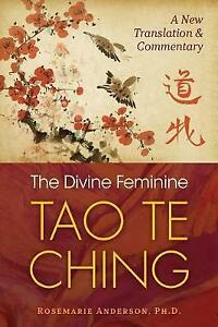 The Divine Feminine Tao Te Ching : A New Translation and Commentary