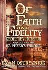 Of Faith and Fidelity: Geoffrey Hotspur and the War for St. Peter's Throne by Evan Ostryzniuk (Hardback, 2011)