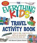 The Everything Kids' Travel Activity Book: Games to Play, Songs to Sing, Fun Stuff to Do - Guaranteed to Keep You Busy the Whole Ride! by Jeanne Hanson, Erik A. Hanson (Paperback, 2002)