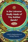 Is the Universe Really Made of Tiny Rubber Bands?: A Kid's Exploration of String Theory by Shaun Michael Lane (Paperback / softback, 2014)