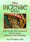 The Incense Bible: Plant Scents That Transcend World Culture, Medicine, and Spirituality by Kerry Hughes, Dennis J. McKenna (Paperback, 2007)