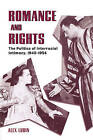 Romance and Rights: The Politics of Interracial Intimacy, 1945-1954 by Alex Lubin (Paperback, 2004)