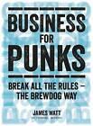 Business for Punks: Break All the Rules - The Brewdog Way by James Watt (Hardback, 2015)