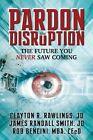 Pardon the Disruption: The Future You Never Saw Coming by Rob Bencini, Clayton R Rawlings, James Randall Smith (Paperback / softback, 2013)