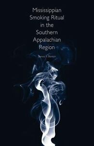 Mississippian-Smoking-Ritual-In-The-Southern-Appalachian-Region-2015-Blanton-HC