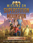 Missing on Superstition Mountain by Elise Broach (Hardback, 2011)