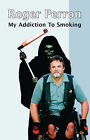 My Addiction to Smoking by Roger Perron (Paperback, 2006)