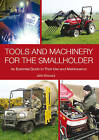 Tools and Machinery for the Smallholder: An Essential Guide to Their Use and Maintenance by John Bezzant (Hardback, 2011)