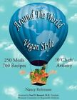Around The World Vegan Style 250 Meals 700 Recipes 10 Chefs' Artistry by
