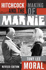Hitchcock and the Making of Marnie by Tony Lee Moral (Hardback, 2013)