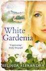 White Gardenia by Belinda Alexandra (Paperback, 2015)