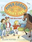 Piper Green and the Fairy Tree: The Sea Pony by Ellen Potter (Hardback, 2016)