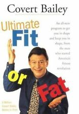 Ultimate Fit or Fat : Get in Shape and Stay in Shape with America's Best-Loved and Most Effective Fitness Teacher by Covert Bailey (2000, Paperback)