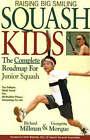 Raising Big Smiling Squash Kids: The Complete Roadmap for Junior Squash by Richard Millman, Georgetta Morque (Paperback, 2006)