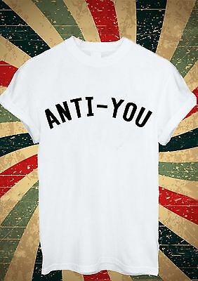 ANTI-YOU Funny Tumblr T Shirt Men Women Unisex 1664