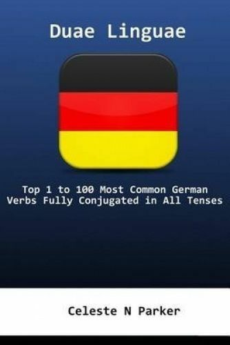 Duae Linguae German Top 1 100 Most Common German Verbs Fully  by Parker Celeste