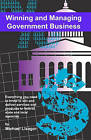 Winning and Managing Government Business: What You Need to Know to Deliver Services and Technology to Federal, State and Local Agencies by Michael Lisagor (Paperback / softback, 2008)