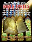Bible Spells: Obtaining Your Every Desire by Activating the Secret Meaning of Hundreds of Biblical Verses by William Alexander Oribello (Paperback / softback, 2011)