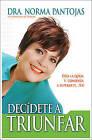 Decidete A Triunfar!: Deja la Queja y Comienza A Superarte YA! by Norma Pantojas (Paperback / softback, 2014)