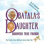 Obatala's Daughter Discovers True Friends 9780983931881 by Dr Winmilawe