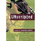 Unscripted 9781467062350 by Samantha Elphick Hardcover