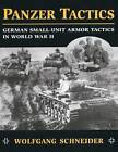 Panzer Tactics: German Small-Unit Armor Tactics in World War II by Wolfgang Schneider (Paperback, 2005)