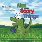 Alex and the Scary Things: A Story to Help Children Who Have Experienced Something Scary by Melissa Moses (Hardback, 2015)