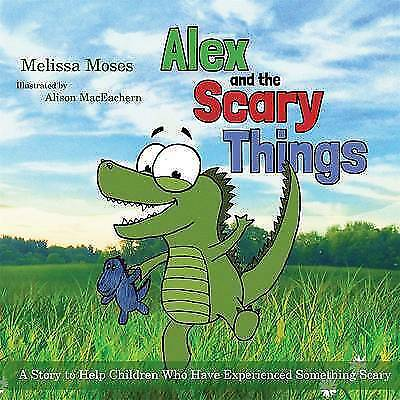 1 of 1 - Alex and the Scary Things: A Story to Help Children Who Have Experienced Somethi