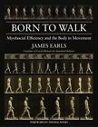 Born to Walk: Myofascial Efficiency and the Body in Movement by James Earls (Paperback, 2014)
